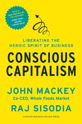 Conscious Capitalism, With a New Preface by the Authors by John Mackey
