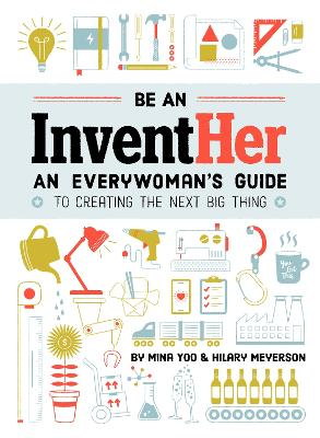 Be an InventHER: An Everywoman's Guide to Creating the Next Big Thing book