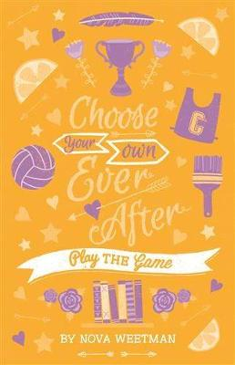 Choose Your Own Ever After: Play the Game by Nova Weetman