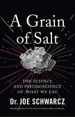 A Grain Of Salt: The Science and Pseudoscience of What We Eat by Joe Schwarcz