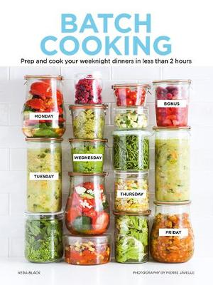 Batch Cooking: Prep and Cook Your Weeknight Dinners in Less Than 2 Hours by Keda Black