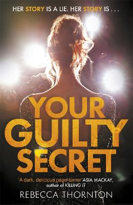 Your Guilty Secret: There's a dark side of fame they don't want you to see . . . by Rebecca Thornton