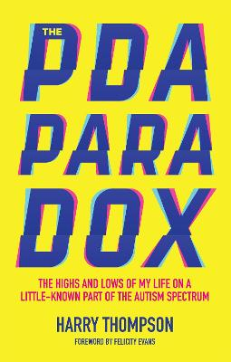 The PDA Paradox: The Highs and Lows of My Life on a Little-Known Part of the Autism Spectrum by Harry Thompson