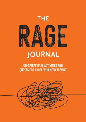 The Rage Journal: Un-spirational Activities and Quotes for Those Who Need to Vent book