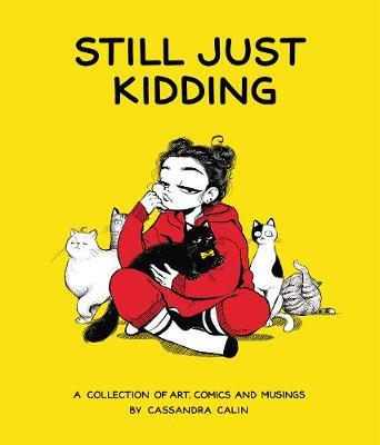Still Just Kidding by Cassandra Calin