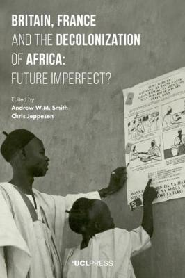 Britain, France and the Decolonization of Africa by Andrew W. M. Smith