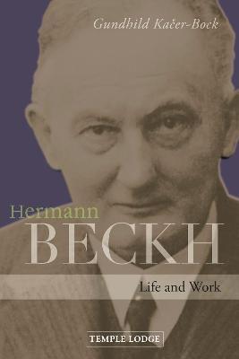 Hermann Beckh: Life And Work by Gundhild Kacer-Bock