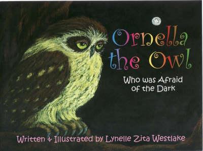 Ornella the Owl: Who Was Afraid of the Dark by Lynelle, Zita Westlake