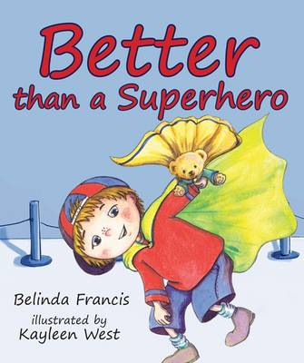 Better than a Superhero by Belinda Francis