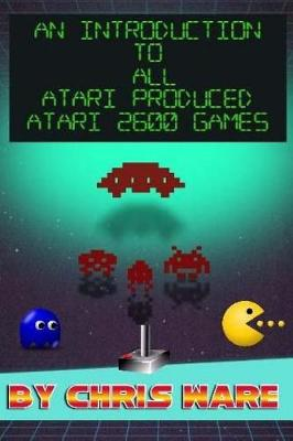 An Introduction to All Atari Produced Atari 2600 Games by Chris Ware
