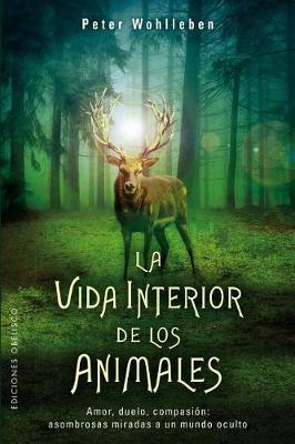 La Vida Interior de Los Animales by Peter Wohlleben