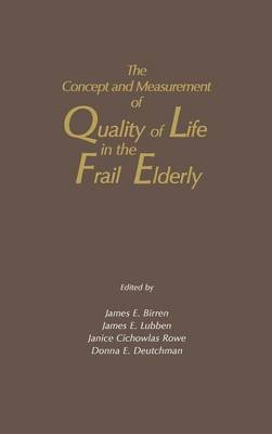 Concept and Measurement of Quality of Life in the Frail Elderly by James E. Birren