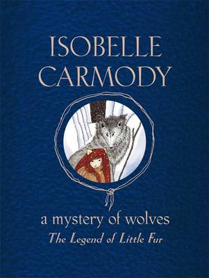 The Legend of Little Fur: A Mystery of Wolves by Isobelle Carmody