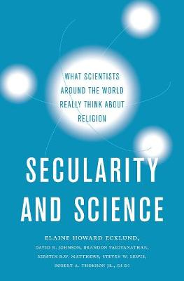 Secularity and Science: What Scientists Around the World Really Think About Religion by Elaine Howard Ecklund