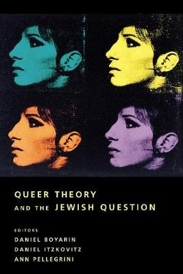 Queer Theory and the Jewish Question by Daniel Boyarin