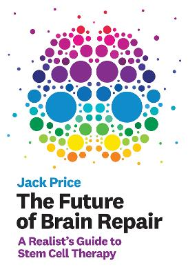 The Future of Brain Repair: A Realist's Guide to Stem Cell Therapy book