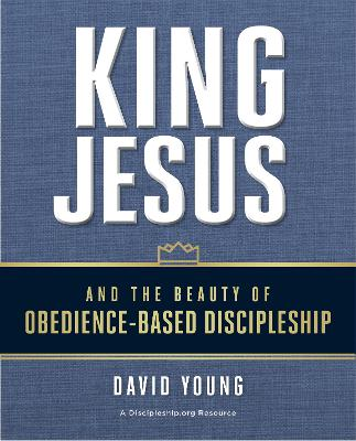 King Jesus and the Beauty of Obedience-Based Discipleship book