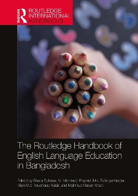The Routledge Handbook of English Language Education in Bangladesh by Shaila Sultana