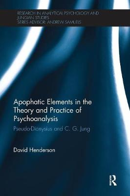 Apophatic Elements in the Theory and Practice of Psychoanalysis by David Henderson