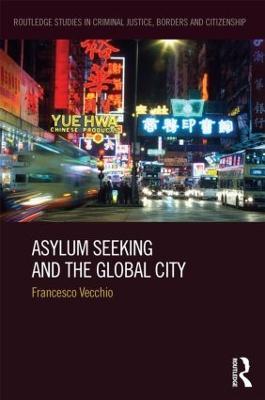 Asylum Seeking and the Global City by Francesco Vecchio