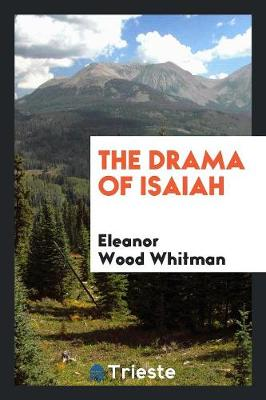 The Drama of Isaiah by Eleanor Wood Whitman