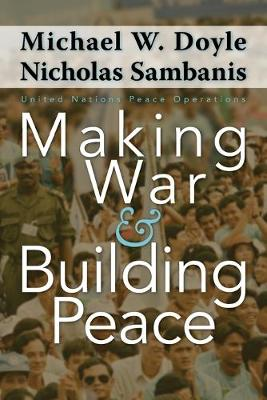 Making War and Building Peace by Michael W. Doyle