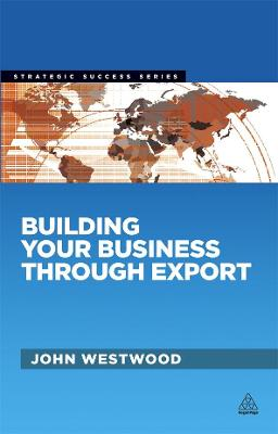 Building Your Business Through Export by John Westwood