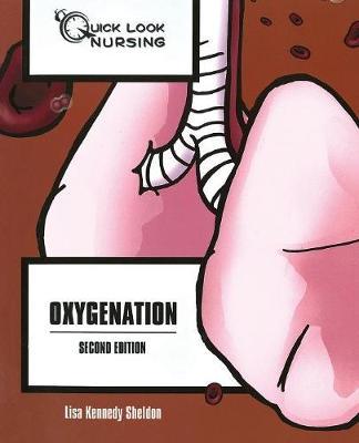 Quick Look Nursing: Oxygenation by Lisa Kennedy Sheldon