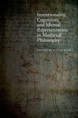 Intentionality, Cognition, and Mental Representation in Medieval Philosophy by Gyula Klima