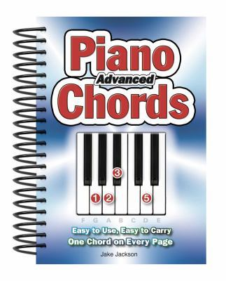 Advanced Piano Chords: Easy to Use, Easy to Carry, One Chord on Every Page by Jake Jackson