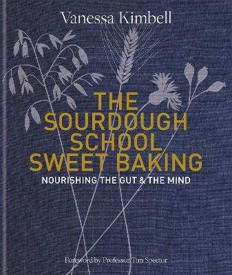The Sourdough School: Sweet Baking: Nourishing the gut & the mind by Vanessa Kimbell