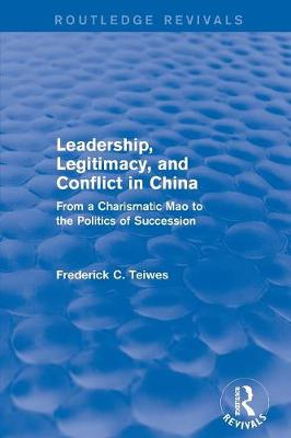 Revival: Leadership, Legitimacy, and Conflict in China (1984): From a Charismatic Mao to the Politics of Succession by Frederick C. Teiwes