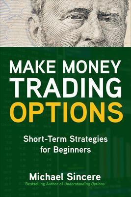 Make Money Trading Options: Short-Term Strategies for Beginners book