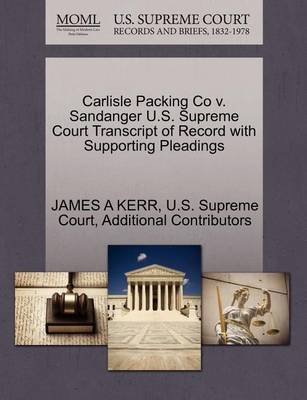 Carlisle Packing Co V. Sandanger U.S. Supreme Court Transcript of Record with Supporting Pleadings by James A Kerr