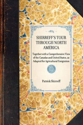 Shirreff's Tour Through North America: Together with a Comprehensive View of the Canadas and United States, as Adapted for Agricultural Emigration by Patrick Shirreff