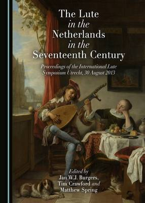 Lute in the Netherlands in the Seventeenth Century by Matthew Spring