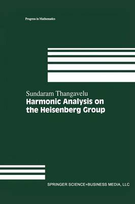 Harmonic Analysis on the Heisenberg Group by Sundaram Thangavelu