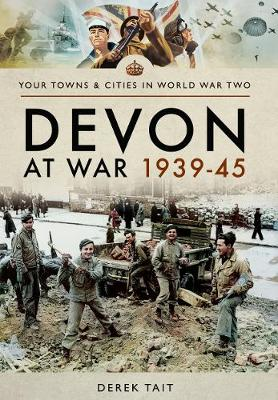 Devon at War 1939 45 by Derek Tait