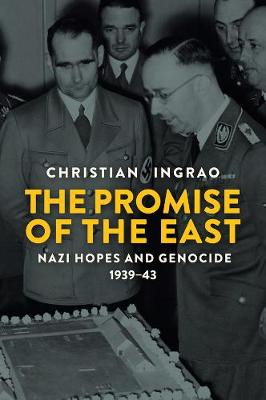 The Promise of the East: Nazi Hopes and Genocide, 1939-43 book