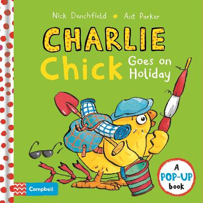 Charlie Chick Goes On Holiday by Nick Denchfield