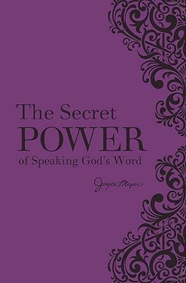 The Secret Power of Speaking God's Word by Joyce Meyer