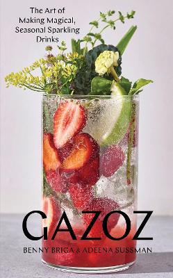 Gazoz: The Art of Making Magical, Seasonal Sparkling Drinks book