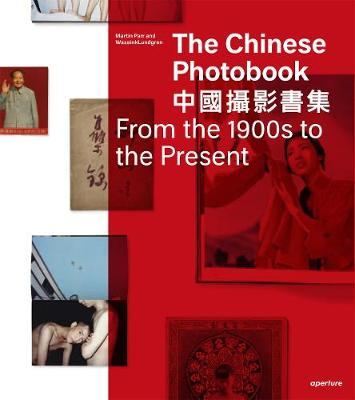 Chinese Photobook: From the 1900s to the Present by Martin Parr