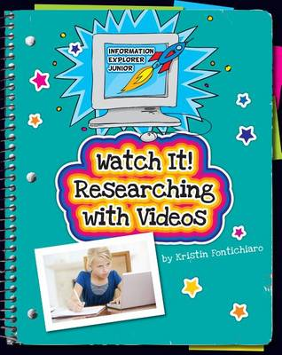 Watch It! Researching with Videos by Kristin Fontichiaro