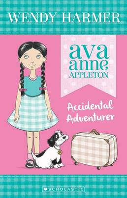 Ava Anne Appleton: #1 Accidental Adventurer by Wendy Harmer