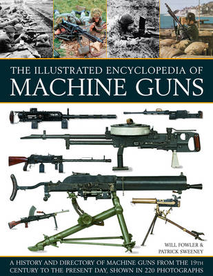 Illustrated Encylopedia of Machine Guns by Will Fowler