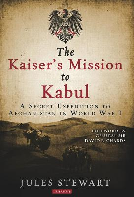 The Kaiser's Mission to Kabul by Jules Stewart