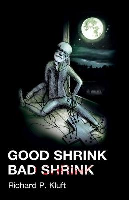 Good Shrink/Bad Shrink by Richard P. Kluft