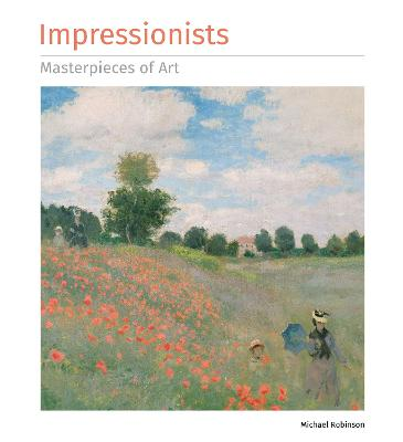 Impressionists Masterpieces of Art by Michael Robinson