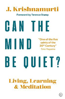 Can The Mind Be Quiet?: Living, Learning and Meditation by Jiddu Krishnamurti